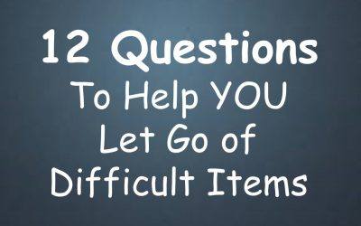 12 Questions to help YOU Let Go of Difficult Items.