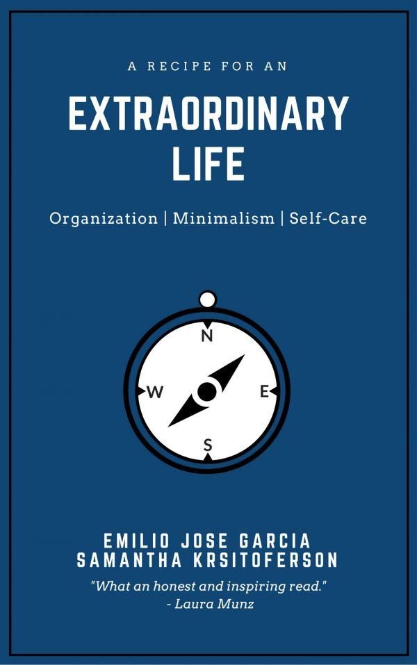 A Recipe For An Extraordinary Life. Organization. Minimalism. Self-Care. Emilio Jose Garcia. Samantha Kristoferson. KW Professional Organizers
