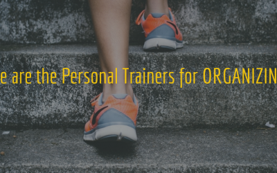 We are the Personal Trainers for Organizing